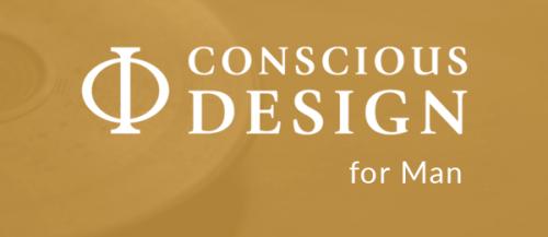Conscious Design for Man